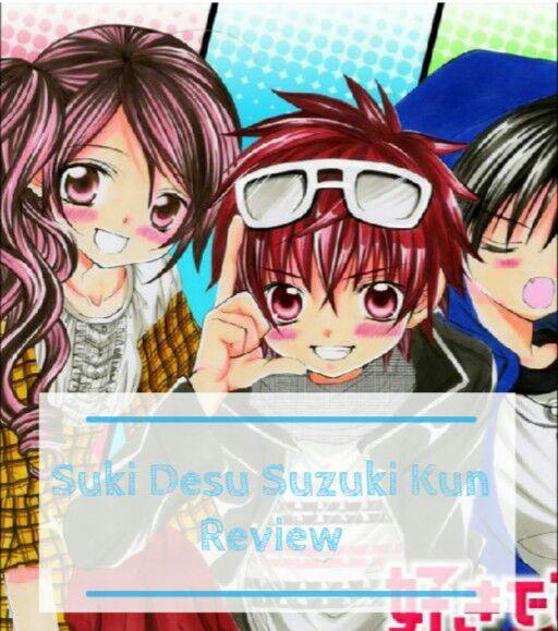 Suki Desu Suzuki Kun Review