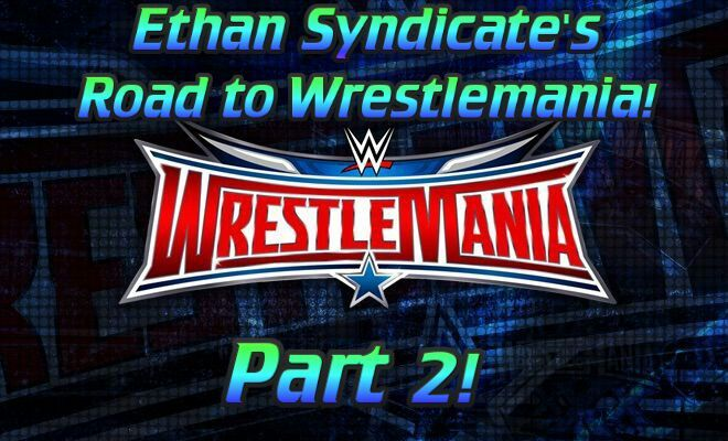 Ethan Syndicate S Road To Wrestlemania Part 2