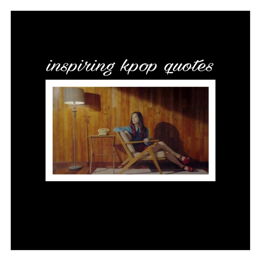 Inspirational Kpop Quotes: Inspiring Kpop Quotes