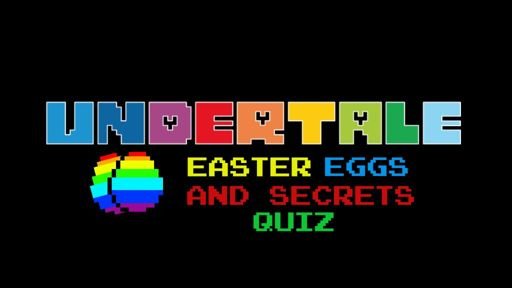 Undertale Easter Eggs/Secrets Quiz!   Undertale Amino