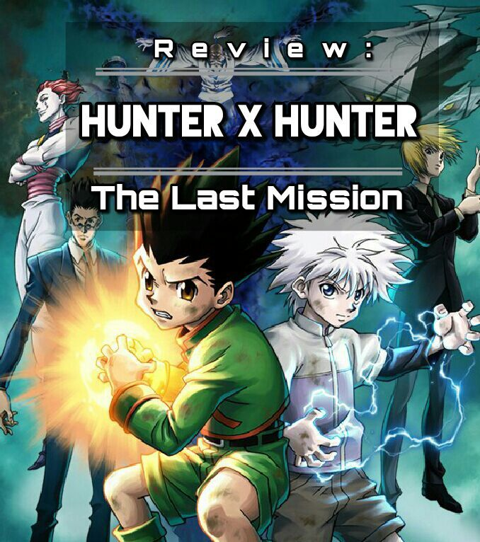Review: Hunter x Hunter - The Last Mission | Anime Amino
