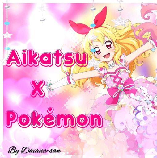 Aikatsu X Pokemon | Pokemon Amino