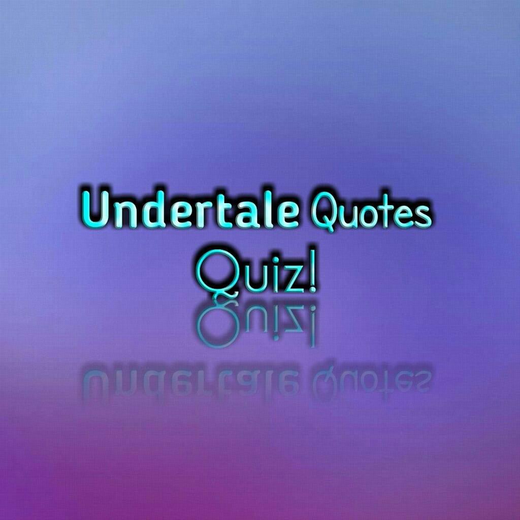 Quotes Quiz Undertale Quotes Quiz  Undertale Amino