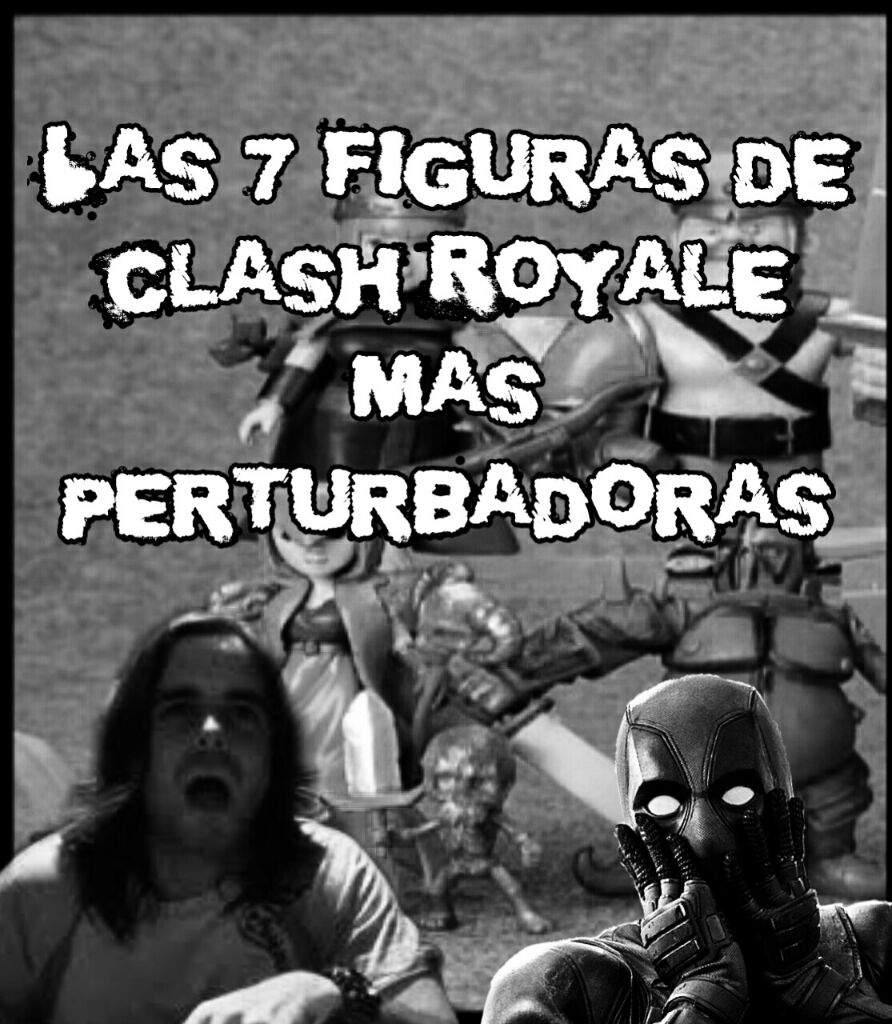 """Las 7 figuras más perturbadoras de Clash Royale""""?"""
