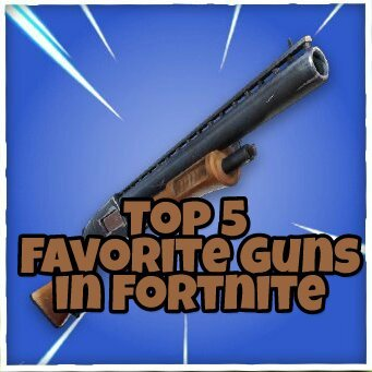 Top 5 Favorite Guns In Fortnite Fortnite Battle Royale Armory Amino