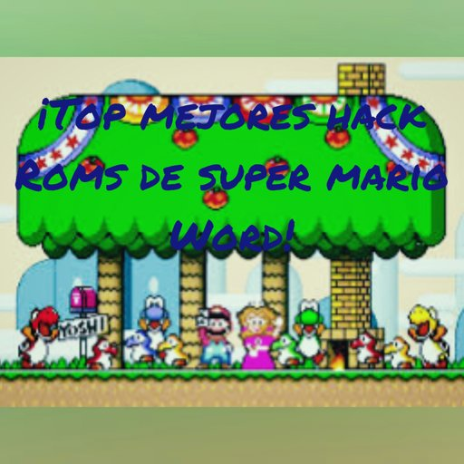 Top Mejores Hack Roms De Super Mario Word Nintendo Amino