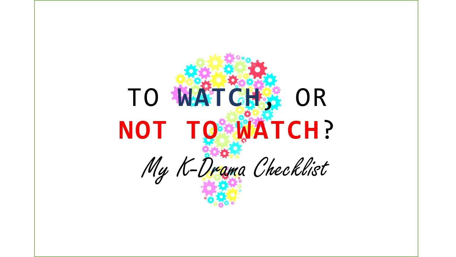 To watch, or not to watch? My Personal K-Drama Checklist | K-Drama