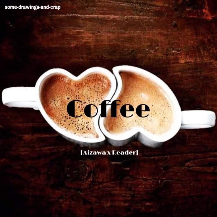 Coffee [Aizawa x Reader]   My Hero Academia Amino