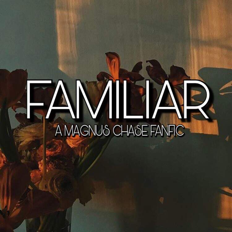 Familiar | A Magnus Chase Fanfic | Halfblood Amino