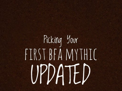 Picking Your First BFA Mythic - Updated! | WoW Amino