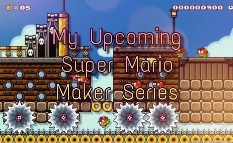 My Upcoming Super Mario Maker Series | Mario Amino