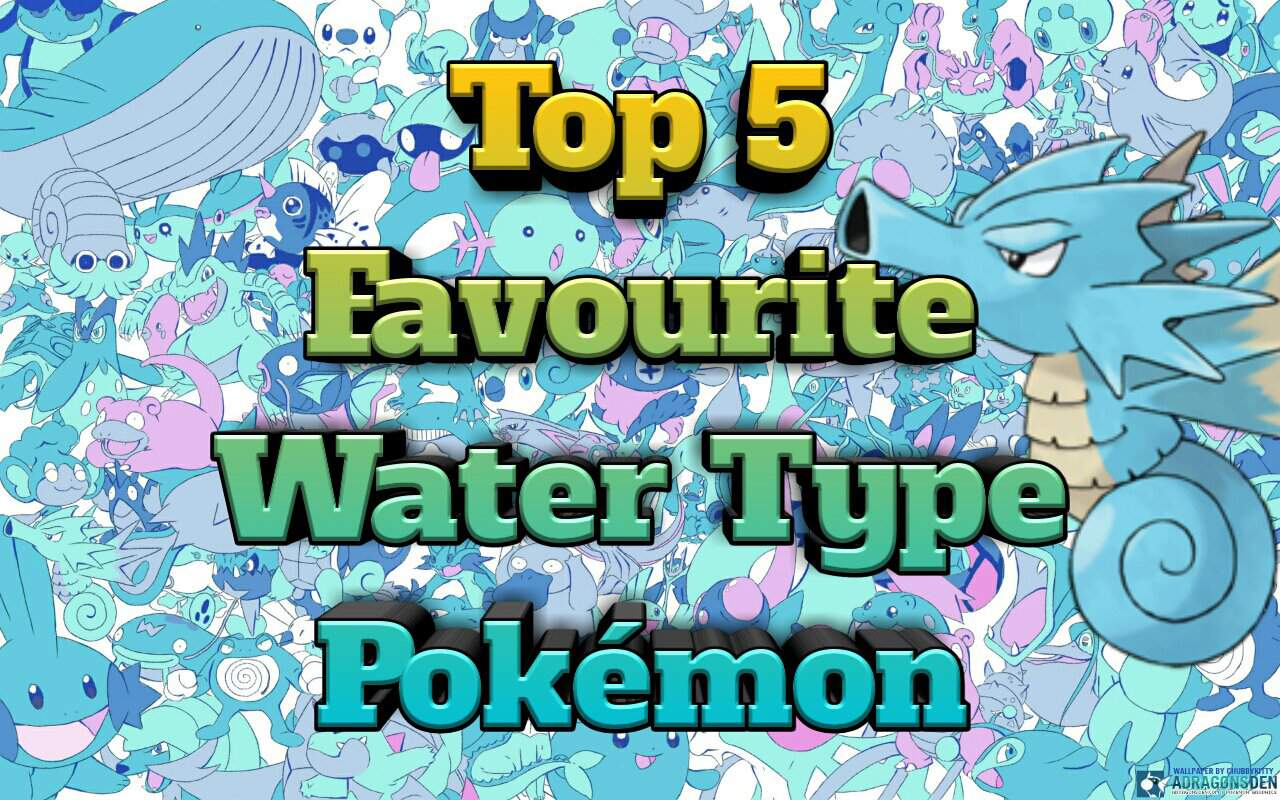 Top 5 Favourite Water Type Pokémon Pokémon Amino
