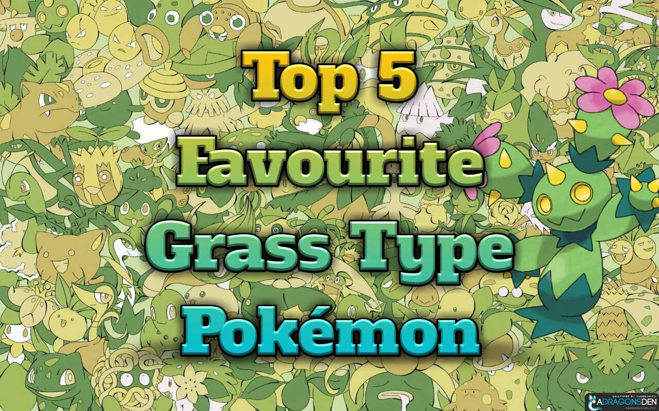 Top 5 Favourite Grass Type Pokemon Pokemon Amino