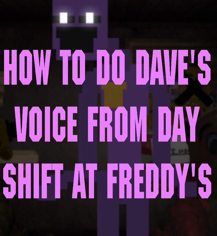 How to do Dave's voice from Day Shift at Freddy's | Five Nights At