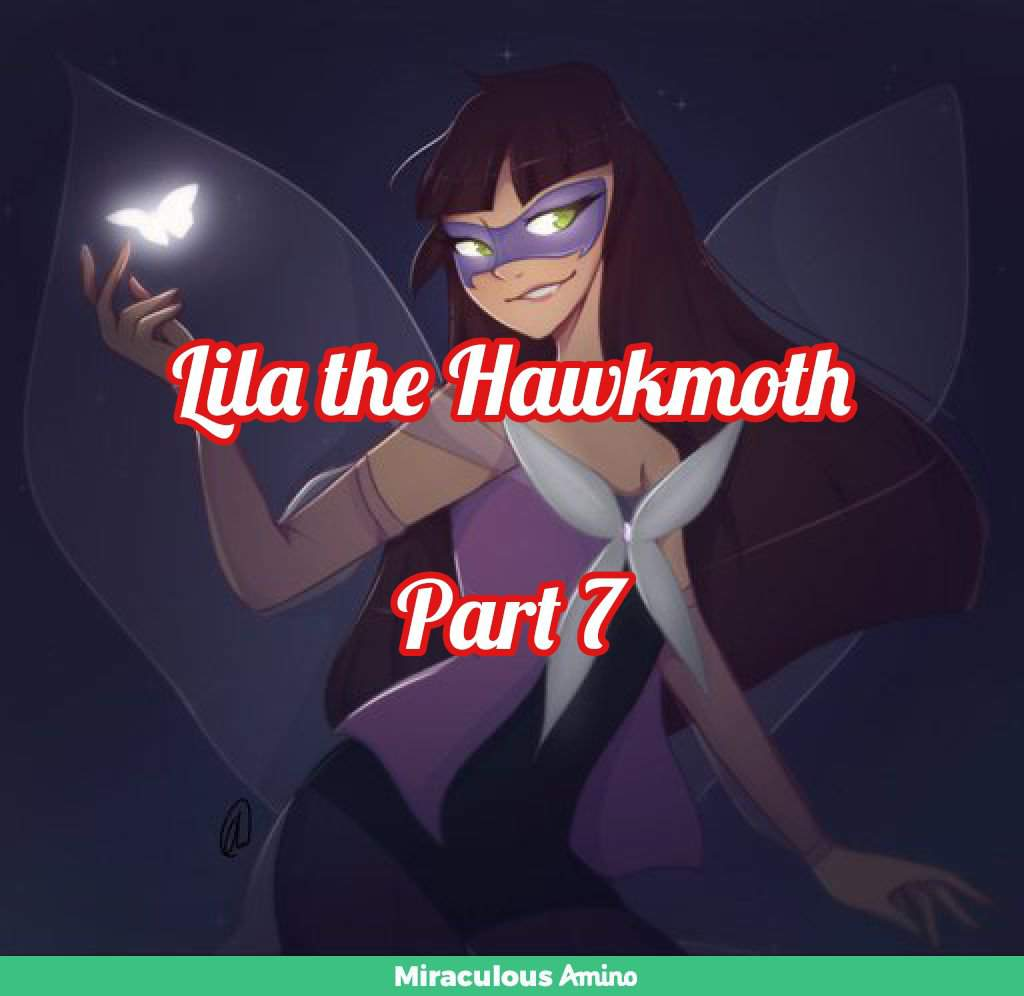 SPOILERS) Miraculous Fanfiction: Lila the Hawkmoth AU Part 7