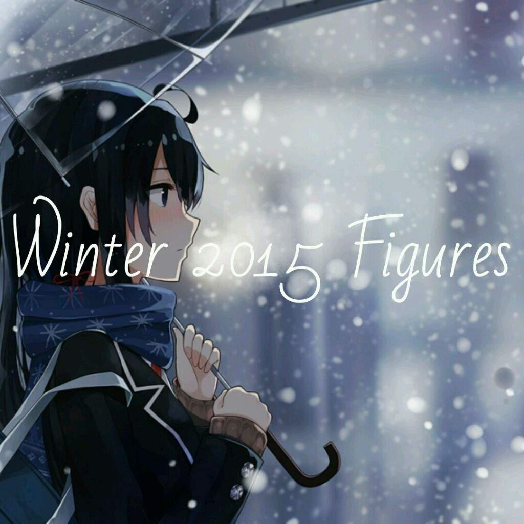 ☆ winter ♡ figures ♡ 2015 ☆ anime amino