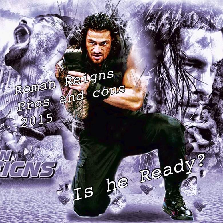 roman reigns 2015 pros and cons is he ready wrestling amino
