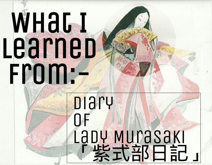 the diary of lady murasaki essay Excerpts from the writings of lady murasaki pretty and coy, shrinking from sight, unsociable, fond of old tales, conceited, so wrapped up in poetry that other people hardly exist, spitefully looking down on the whole world-such is the unpleasant opinion that people have of me.