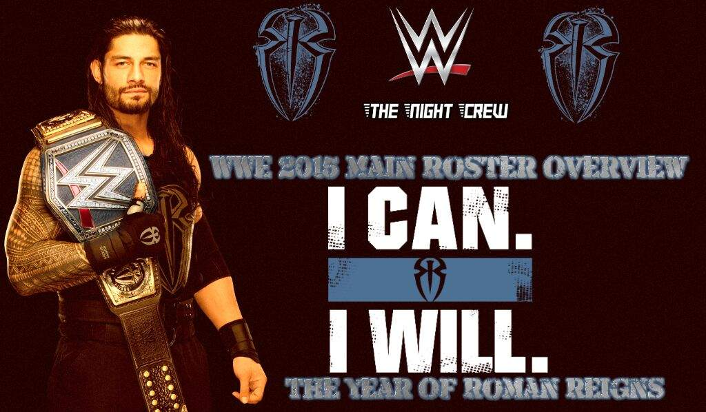 the year of roman reigns wwe main roster overview wrestling amino