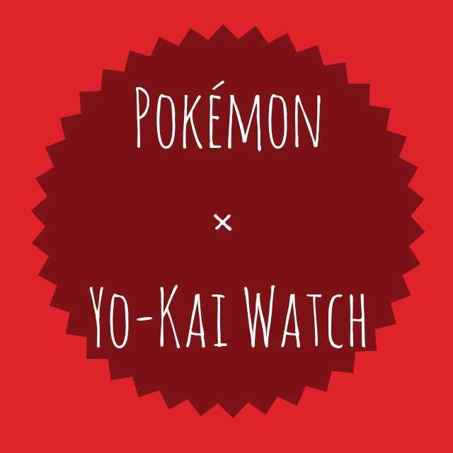 Pokmon X Yo Kai Watch