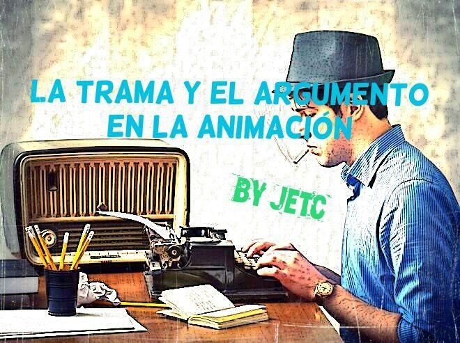La trama y el argumento en la animación! BY jetc - #BLOGGERCM ...