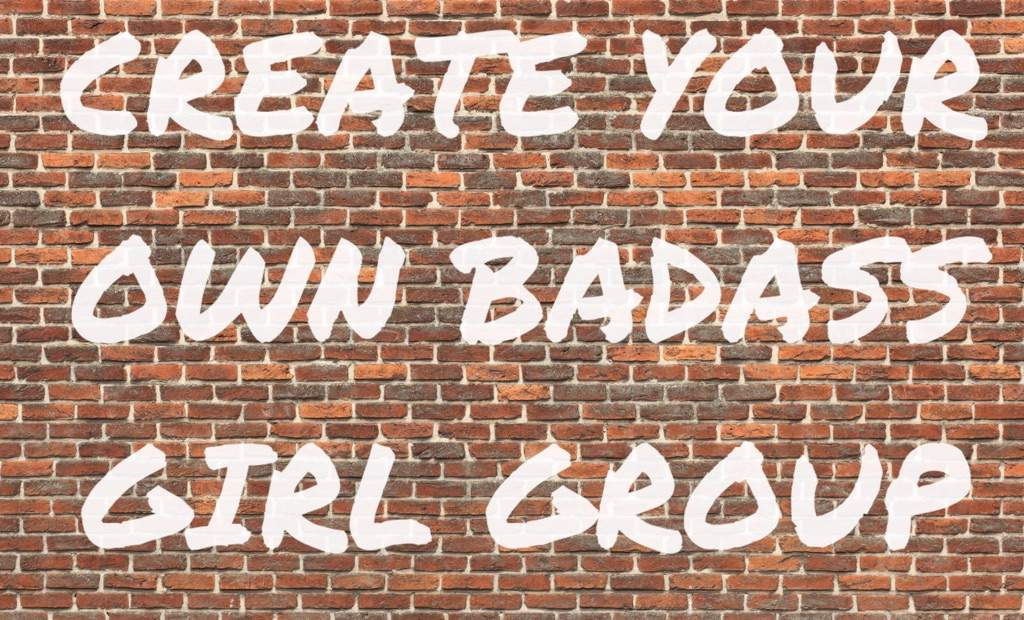 Create Your Own Badass Girl Group | K-Pop Amino