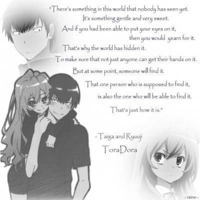 Here Are Few Quotes From Probably My Favorite Anime Toradorahope You Like Them Because I Think Theyre Amazing