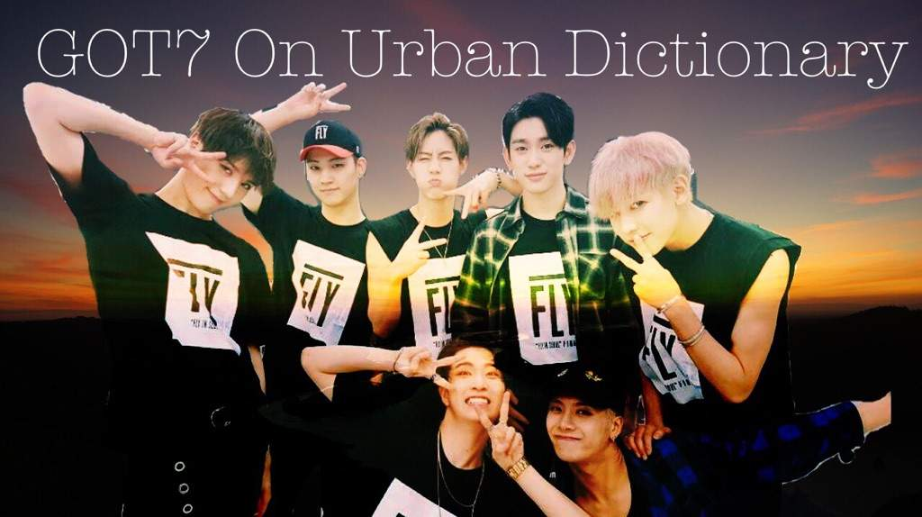 GOT7 on Urban Dictionary | GOT7 Amino