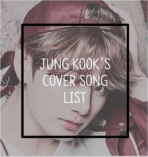 Jung Kooks Cover Song List3
