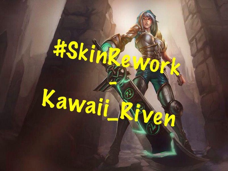Skinrework Challenge Kawaiiriven League Of Legends Official Amino