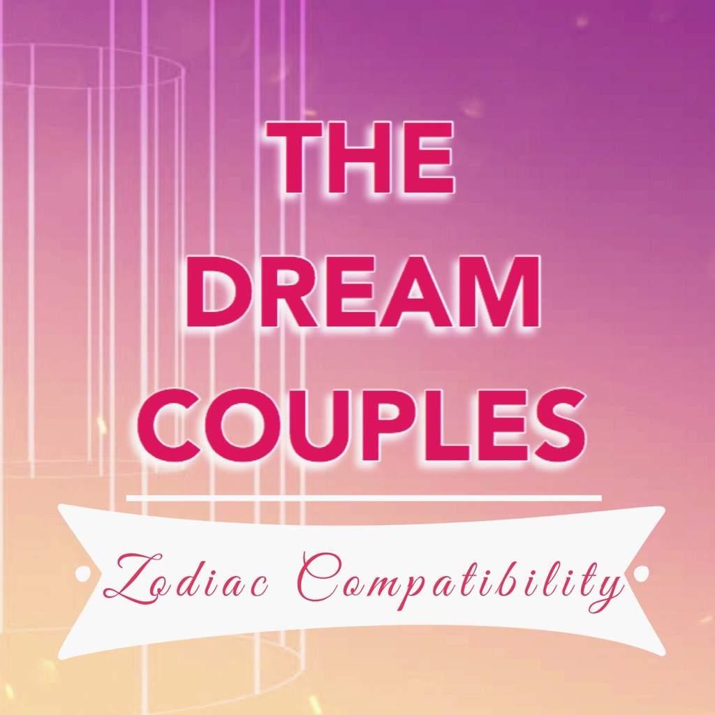 The Dream Couples: Zodiac Compatibility #theswagtriocollab