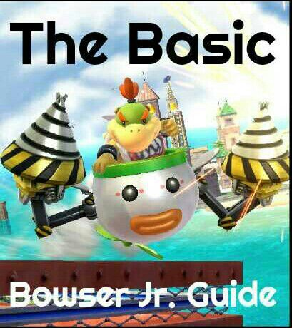The Basic Bowser Jr Guide Smash Amino
