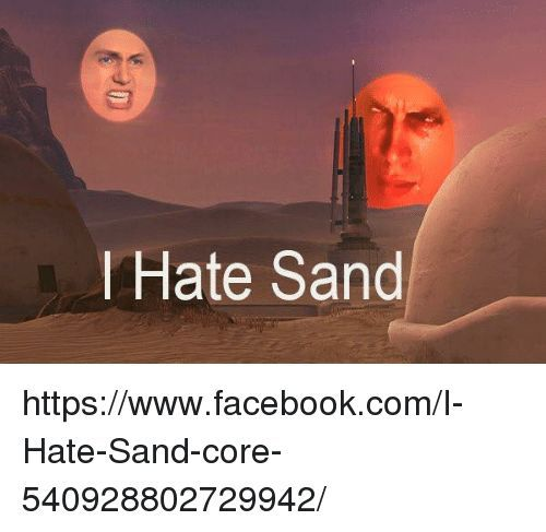 c7b02669a01b61a0e04e76fcf4538390e7eab1a7_hq image funny i hate sand memes of 2017 on sizzle star wars amino