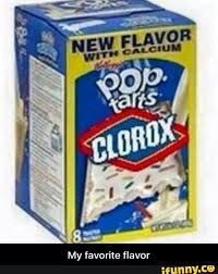 The Clorox Bleach Poptart Theres Those Hard Times Where Yoy Watch Cringe And Need Well You Got Poptarts So Can Eat Away Your