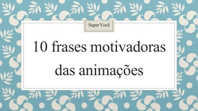10 Frases Motivadoras Das Animacoes Desenhos Animados Amino