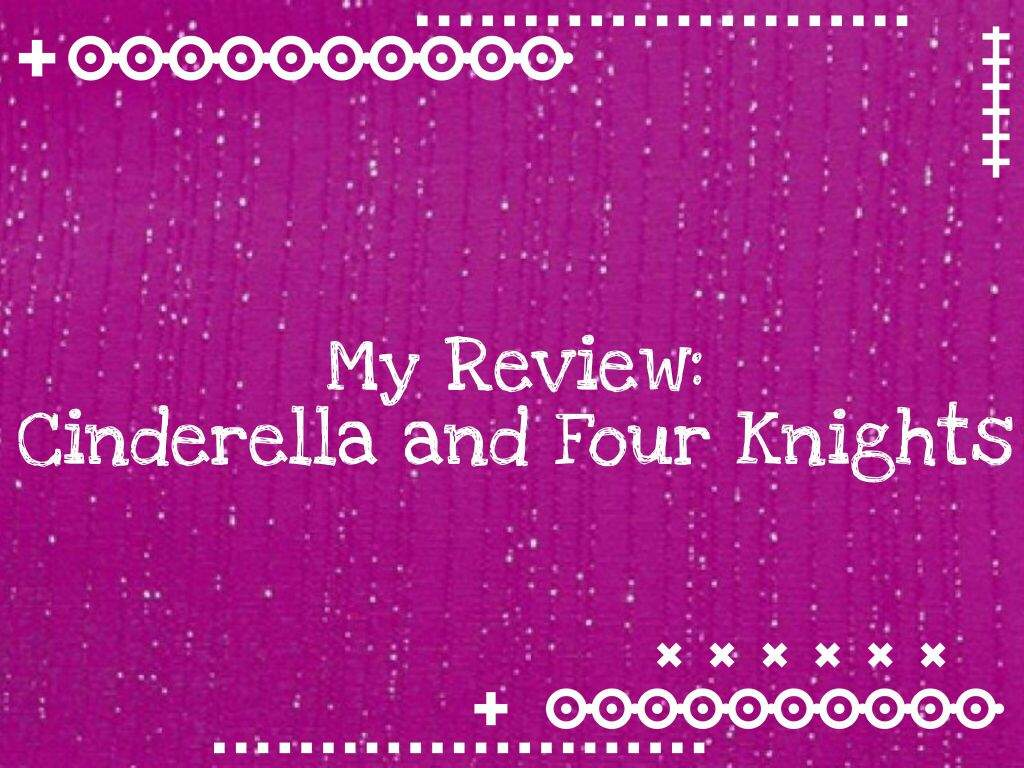 My Review - Cinderella and Four Knights | K-Drama Amino