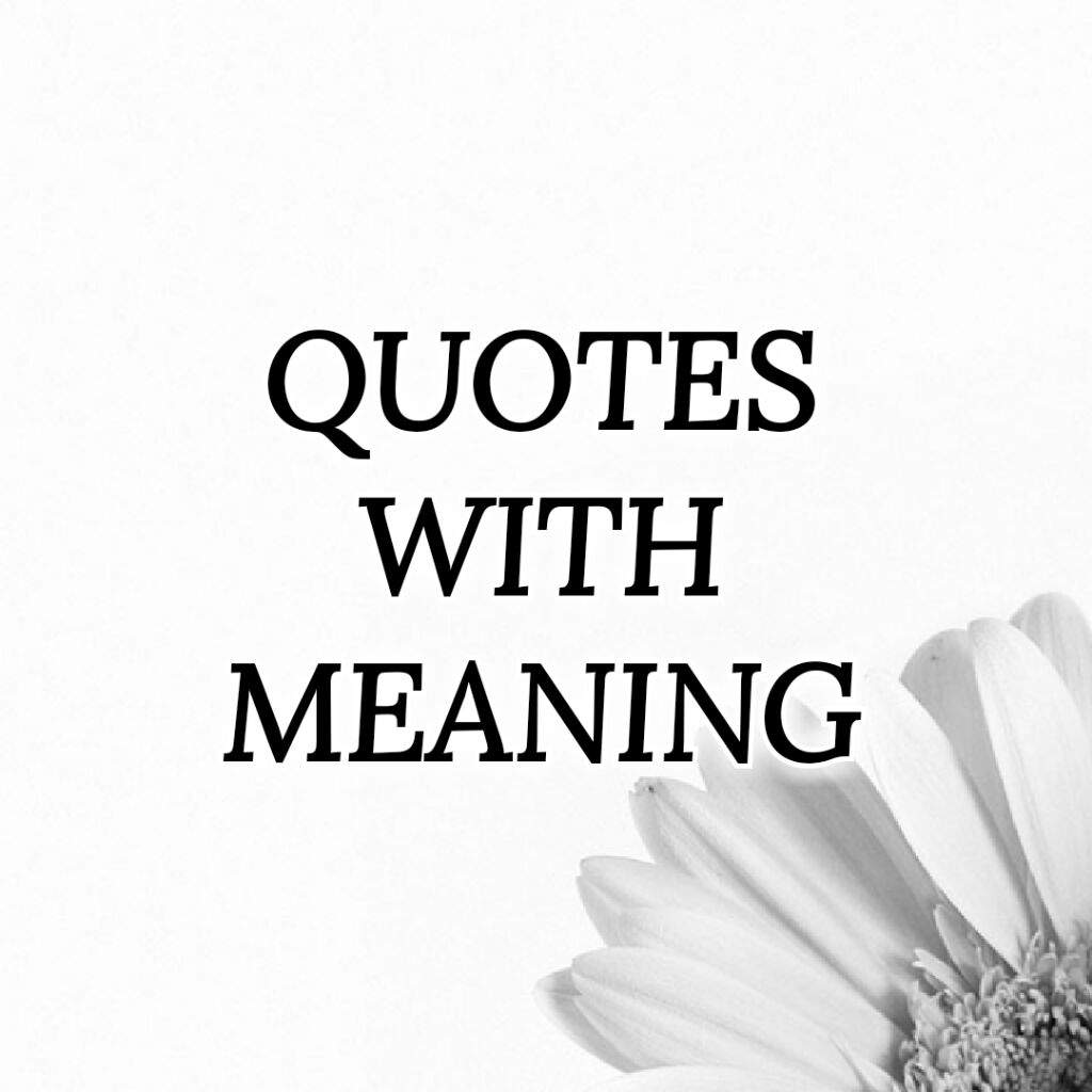 Quotes With Meaning Quotes With Meaning  Kpop Amino