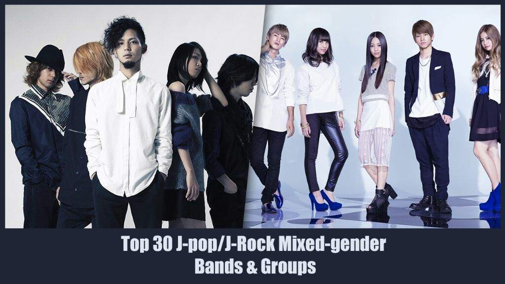 My top 30 J-POP/J-ROCK mixed-gender gender bands/groups