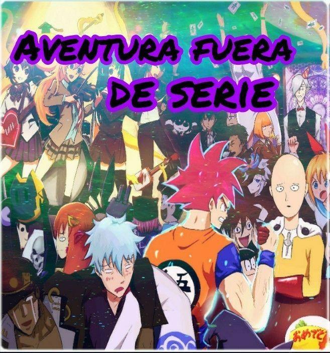 Aventura fuera de serie 3 anime amino for Algo fuera de serie