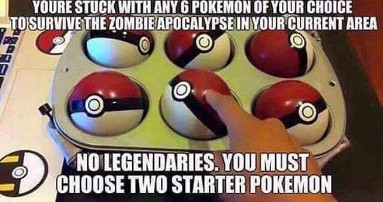 any 6 pokemon for the zombie apocalypse must choose 2 starters no