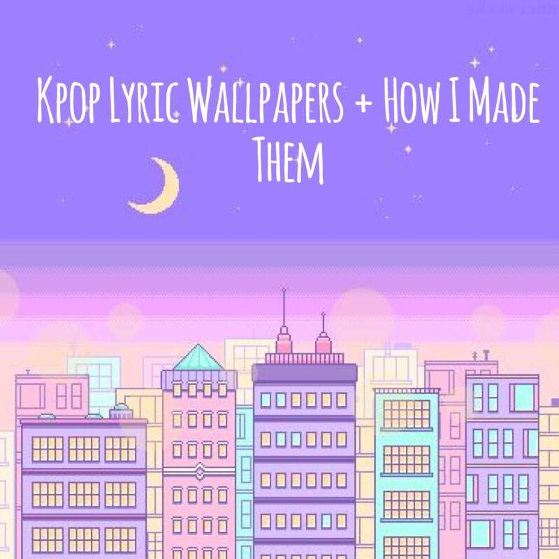 Kpop Lyric Wallpapers How I Made Them K Pop Amino