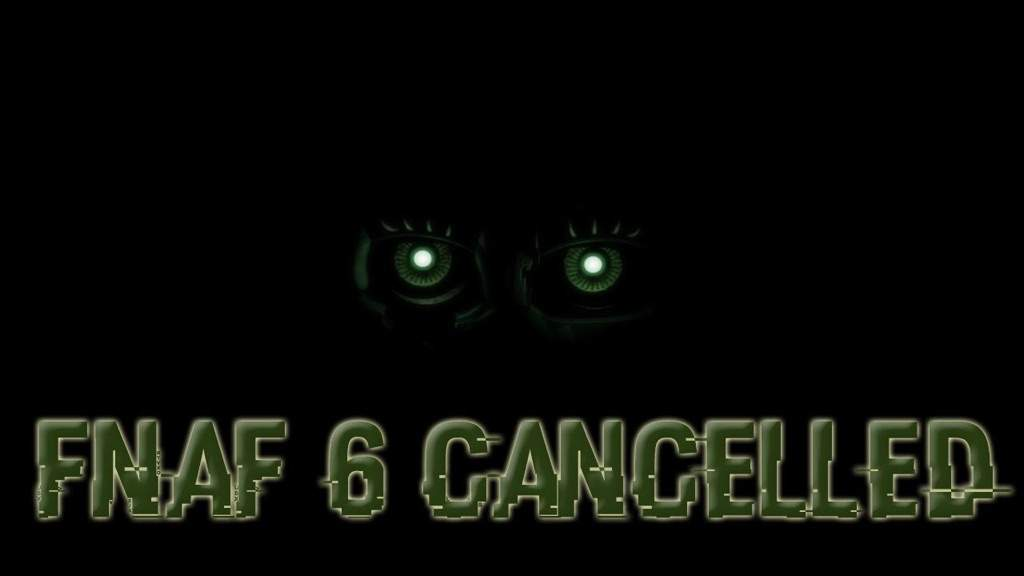 FNAF 6 CANCELLED | Five Nights At Freddy's Amino