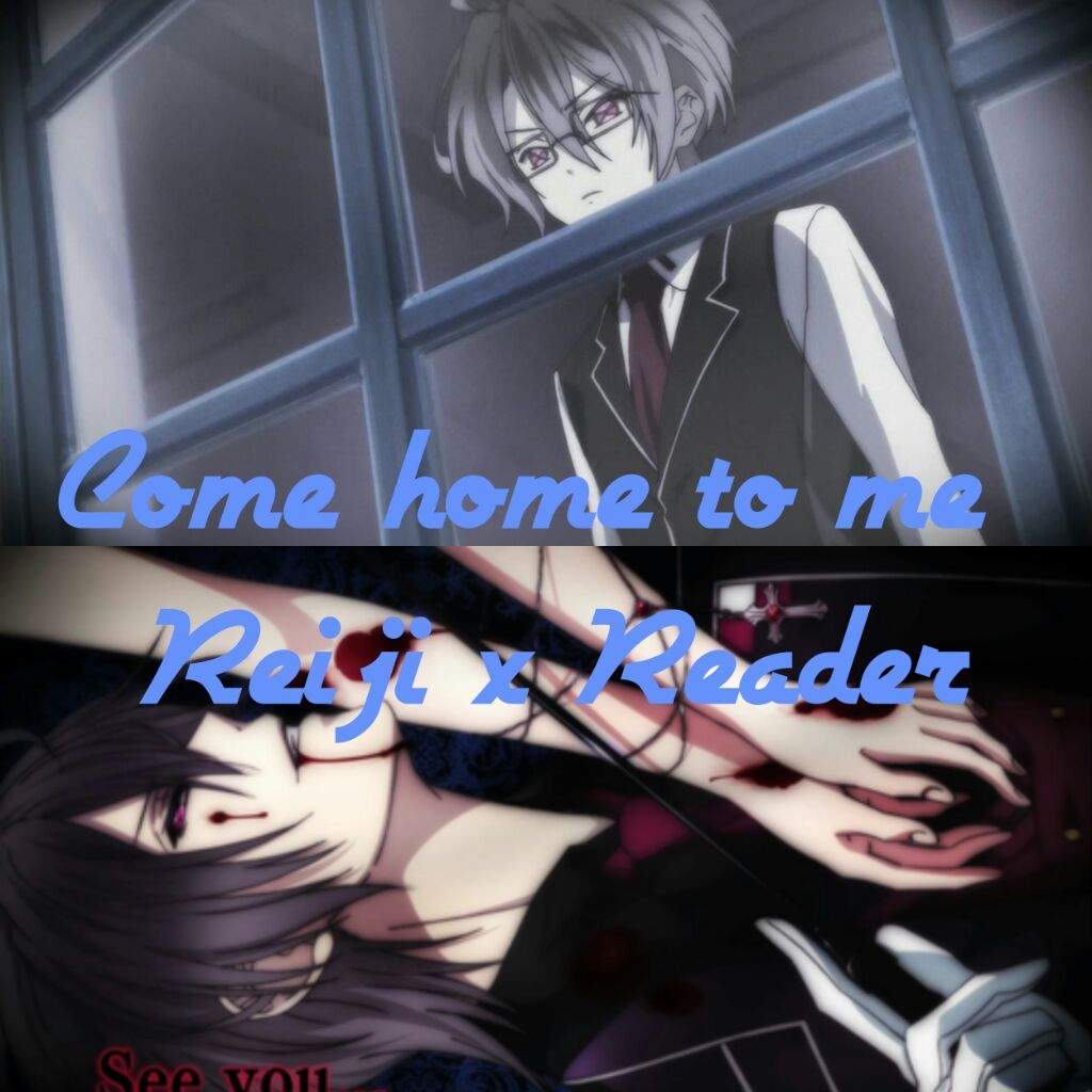 Come home to me (Reiji x reader) | Diabolik Lovers! 💜 Amino