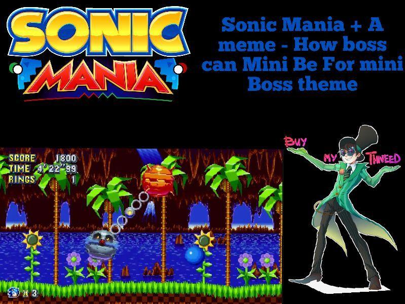 Sonic mania + A meme - How boss can Mini be For Mini boss theme