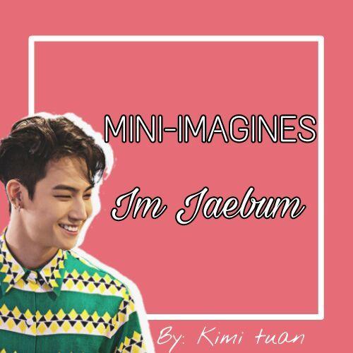 Jaebum Imagines