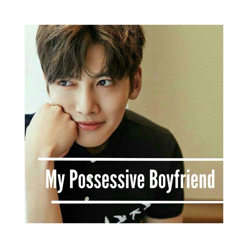 My Possessive Boyfriend Part/2 | K-Drama Amino