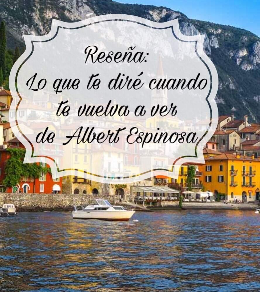 Reseña Lo Que Te Diré Cuando Te Vuelva A Ver De Albert Espinosa Libros Amino