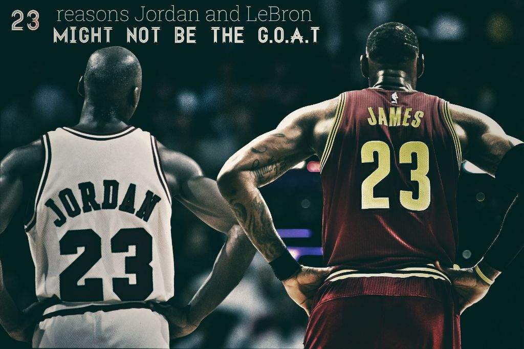 712695e75a0 23 Reasons Why LeBron James and Michael Jordan Might Not Be G.O.A.T (Part 1)