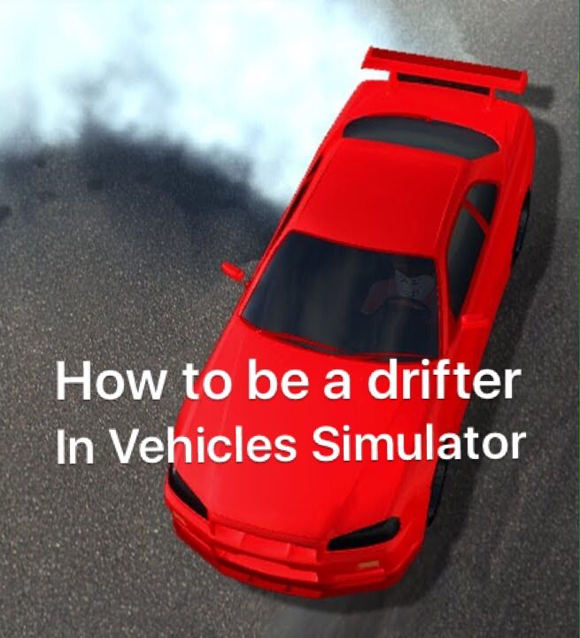 Roblox Vehicle Simulator Wiki: How To Be A Professional Drifter In Vehicles Simulator