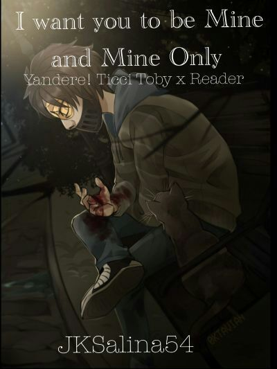 I Want you to be Mine and Mine Only (Yandere!Ticci Toby x